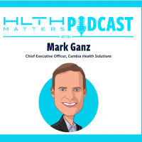HLTH Mark Ganz Podcast Blog Feature Cambia Health SOlutions